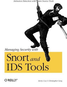 Managing Security with Snort & IDS Tools (Intrusion Detection with Open Source Tools) by Kerry J. Cox, Christopher Gerg, 9780596006617