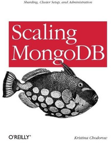 Scaling MongoDB (Sharding, Cluster Setup, and Administration) by Kristina Chodorow, 9781449303211