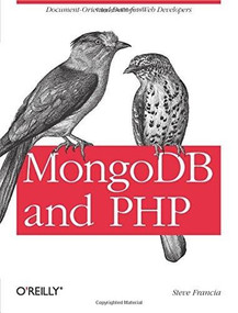 MongoDB and PHP (Document-Oriented Data for Web Developers) by Steve Francia, 9781449314361