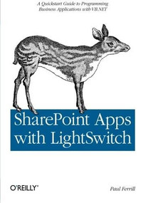 SharePoint Apps with LightSwitch (A Quickstart Guide to Programming Business Applications in VB.NET) by Paul Ferrill, 9781449321161