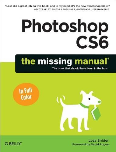 Photoshop CS6: The Missing Manual by Lesa Snider, 9781449316150