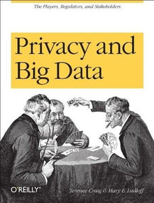 Privacy and Big Data (The Players, Regulators, and Stakeholders) by Terence Craig, Mary E. Ludloff, 9781449305000