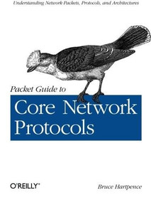 Packet Guide to Core Network Protocols by Bruce Hartpence, 9781449306533
