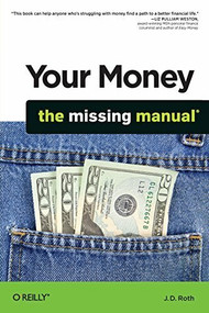 Your Money: The Missing Manual by J. D. Roth, 9780596809409