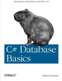 C# Database Basics (Moving from Visual Basic and VBA to C#) by Michael Schmalz, 9781449309985
