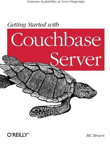 Getting Started with Couchbase Server (Extreme Scalability at Your Fingertips) by MC Brown, 9781449331061