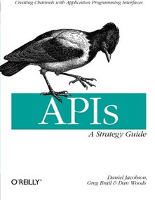 APIs: A Strategy Guide (Creating Channels with Application Programming Interfaces) by Daniel Jacobson, Greg Brail, Dan Woods, 9781449308926