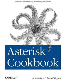 Asterisk Cookbook (Solutions to Everyday Telephony Problems) by Leif Madsen, Russell Bryant, 9781449303822