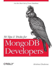 50 Tips and Tricks for MongoDB Developers (Get the Most Out of Your Database) by Kristina Chodorow, 9781449304614