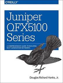 Juniper QFX5100 Series (A Comprehensive Guide to Building Next-Generation Networks) by Jr. Douglas Richard Hanks, 9781491949573