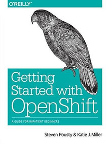 Getting Started with OpenShift (A Guide for Impatient Beginners) by Steve Pousty, Katie Miller, 9781491900475