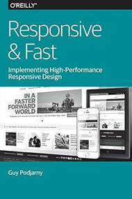 Responsive & Fast (Implementing High-Performance Responsive Design) by Guy Podjarny, 9781491911617