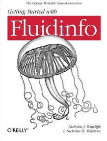 Getting Started with Fluidinfo (Online Information Storage and Search Platform) by Nicholas J. Radcliffe, Nicholas H. Tollervey, 9781449307097