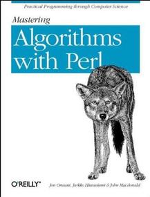 Mastering Algorithms with Perl (Practical Programming Through Computer Science) by Jarkko Hietaniemi, John Macdonald, Jon Orwant, 9781565923980