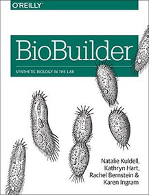 BioBuilder (Synthetic Biology in the Lab) by PhD. Natalie Kuldell, Rachel Bernstein, Karen Ingram, Kathryn M Hart, 9781491904299