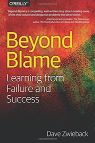 Beyond Blame (Learning From Failure and Success) by Dave Zwieback, 9781491906415