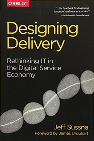 Designing Delivery (Rethinking IT in the Digital Service Economy) by Jeff Sussna, 9781491949887