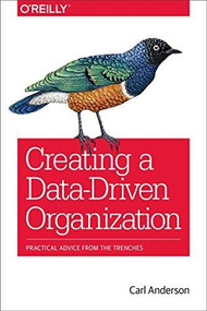 Creating a Data-Driven Organization (Practical Advice from the Trenches) by Carl Anderson, 9781491916919