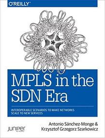 MPLS in the SDN Era (Interoperable Scenarios to Make Networks Scale to New Services) by Antonio Sanchez Monge, Krzysztof Grzegorz Szarkowicz, 9781491905456