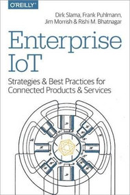 Enterprise IoT (Strategies and Best Practices for Connected Products and Services) by Dirk Slama, Frank Puhlmann, Jim Morrish, Rishi M Bhatnagar, 9781491924839