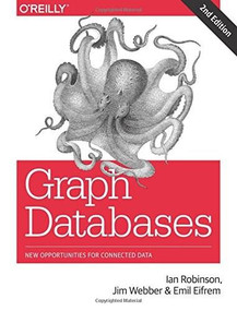 Graph Databases (New Opportunities for Connected Data) by Ian Robinson, Jim Webber, Emil Eifrem, 9781491930892