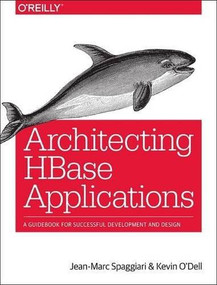 Architecting HBase Applications (A Guidebook for Successful Development and Design) by Jean-Marc Spaggiari, Kevin O'Dell, 9781491915813