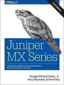 Juniper MX Series (A Comprehensive Guide to Trio Technologies on the MX) by Jr. Douglas Richard Hanks, Harry Reynolds, David Roy, 9781491932728