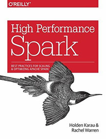 High Performance Spark (Best Practices for Scaling and Optimizing Apache Spark) by Holden Karau, Rachel Warren, 9781491943205
