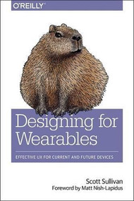 Designing for Wearables (Effective UX for Current and Future Devices) by Scott Sullivan, 9781491944158