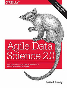 Agile Data Science 2.0 (Building Full-Stack Data Analytics Applications with Spark) by Russell Jurney, 9781491960110