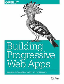 Building Progressive Web Apps (Bringing the Power of Native to the Browser) by Tal Ater, 9781491961650