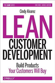 Lean Customer Development (Building Products Your Customers Will Buy) by Cindy Alvarez, 9781492023746