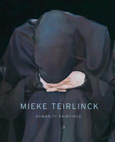 Mieke Teirlinck (Humanity Paintings) by Johan Debruyne, Mieke Teirlinck, 9789058565570