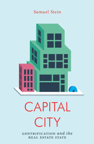 Capital City (Gentrification and the Real Estate State) by Samuel Stein, 9781786636393