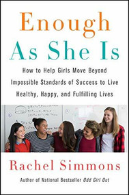 Enough As She Is (How to Help Girls Move Beyond Impossible Standards of Success to Live Healthy, Happy, and Fulfilling Lives) - 9780062438423 by Rachel Simmons, 9780062438423