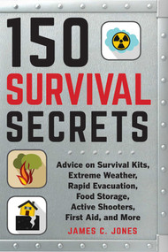 150 Survival Secrets (Advice on Survival Kits, Extreme Weather, Rapid Evacuation, Food Storage, Active Shooters, First Aid, and More) by James C. Jones, 9781510737785