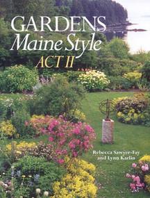 Gardens Maine Style, Act II by Rebecca Sawyer-Fay, Lynn Karlin, 9780892727476