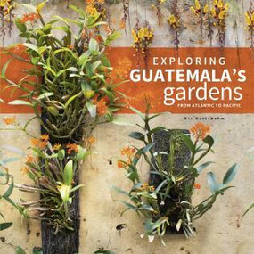 Exploring Guatemala's Gardens from Atlantic to Pacific by Kix Nottebohm, 9780761868781