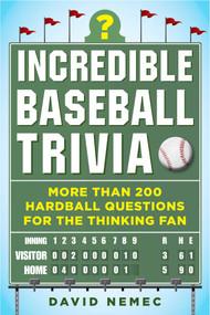 Incredible Baseball Trivia (More Than 200 Hardball Questions for the Thinking Fan) by David Nemec, Scott Flatow, 9781683582328