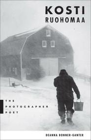 Kosti Ruohomaa (The Photographer Poet) by Deanna Bonner-Ganter, 9781608934959