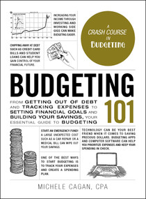 Budgeting 101 (From Getting Out of Debt and Tracking Expenses to Setting Financial Goals and Building Your Savings, Your Essential Guide to Budgeting) by Michele Cagan, 9781507209073