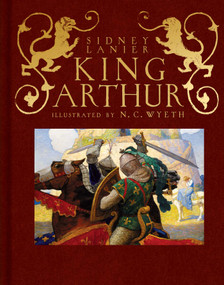 King Arthur (Sir Thomas Malory's History of King Arthur and His Knights of the Round Table) by Sidney Lanier, N.C. Wyeth, 9781534428416