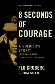 8 Seconds of Courage (A Soldier's Story from Immigrant to the Medal of Honor) by Flo Groberg, Tom Sileo, 9781501165900
