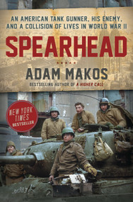 Spearhead (An American Tank Gunner, His Enemy, and a Collision of Lives in World War II) by Adam Makos, 9780804176729
