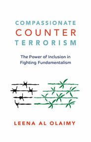 Compassionate Counterterrorism (The Power of Inclusion In Fighting Fundamentalism) by Leena Al Olaimy, 9781523098576