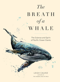 The Breath of a Whale (The Science and Spirit of Pacific Ocean Giants) by Leigh Calvez, 9781632171863