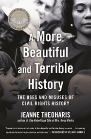 A More Beautiful and Terrible History (The Uses and Misuses of Civil Rights History) - 9780807063484 by Jeanne Theoharis, 9780807063484