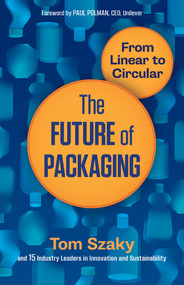 The Future of Packaging (From Linear to Circular) by Tom Szaky, 9781523095506