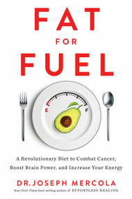 Fat for Fuel (A Revolutionary Diet to Combat Cancer, Boost Brain Power, and Increase Your Energy) - 9781401954246 by Dr. Joseph Mercola, 9781401954246
