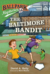 Ballpark Mysteries #15: The Baltimore Bandit by David A. Kelly, Mark Meyers, 9781524767549